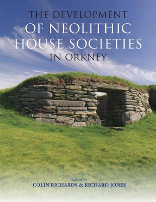 The Development of Neolithic House Societies in Orkney (Hardback)
