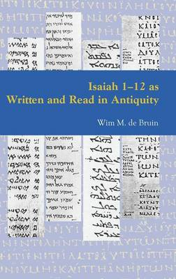 Isaiah 1 - 12 as Written and Read in Antiquity - Pericope: Scripture as Written and Read in Antiquity (Hardback)