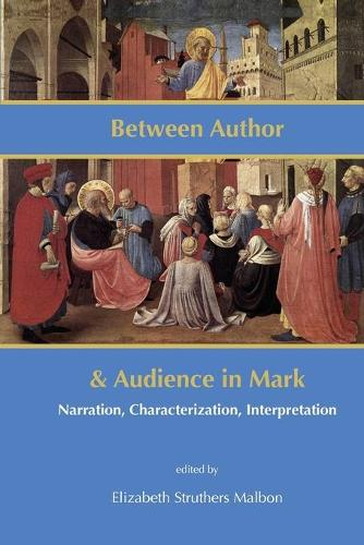 Between Author and Audience in Mark: Narration, Characterization, Interpretation - New Testament Monographs No. 23 (Paperback)