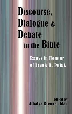Discourse, Dialogue, and Debate in the Bible: Essays in Honour of Frank H. Polak - Hebrew Bible Monographs 63/7 (Hardback)