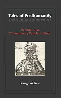 Tales of Posthumanity: The Bible and Contemporary Popular Culture (Hardback)