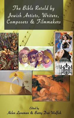 The Bible Retold by Jewish Artists, Writers, Composers and Filmmakers (Hardback)