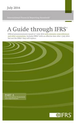 A Guide Through IFRS 2014: Including the Official Pronouncements Issued by the IASB as at 1 July 2014 with Extensive Cross-References and Other Annotations. Includes IFRSs with an Effective Date After 1 July 2014 but Not the IFRSs They Will Replace (Paperback)