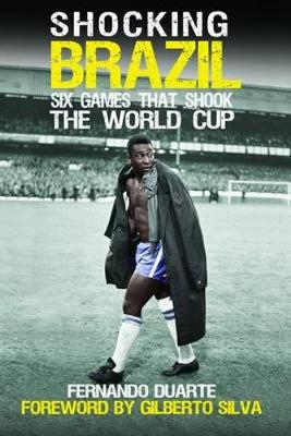 Shocking Brazil: Six Games That Shook the World Cup (Paperback)