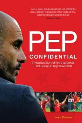 Pep Confidential: The Inside Story of Pep Guardiola's First Season at Bayern Munich (Paperback)