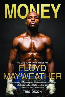 Money: The Life and Fast Times of Floyd Mayweather (Hardback)