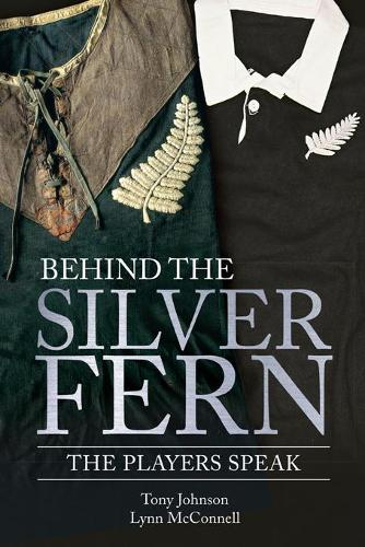 Behind the Silver Fern: Playing Rugby for New Zealand - Behind the Jersey Series (Paperback)