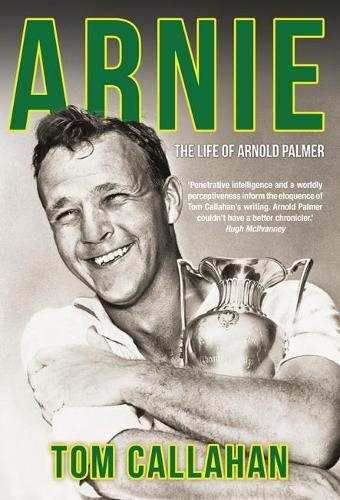 Arnie: The Life of Arnold Palmer (Hardback)