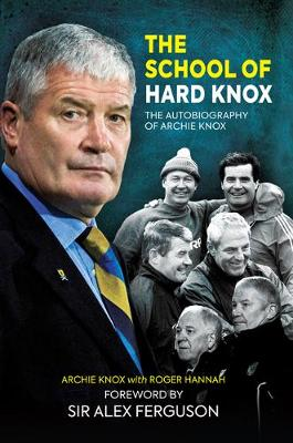 The School of Hard Knox: The Autobiography of Archie Knox (Hardback)