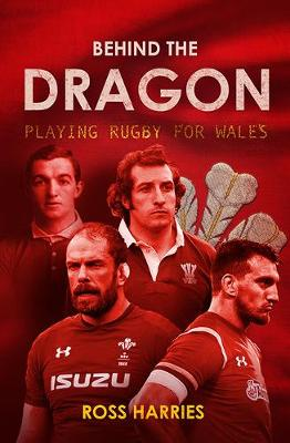 Behind the Dragon: Playing Rugby for Wales - Behind the Jersey Series (Hardback)
