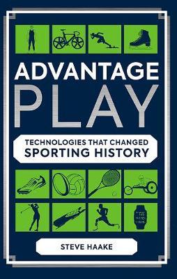 Advantage Play: Technologies that Changed Sporting History (Hardback)