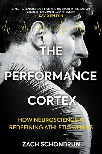 The Performance Cortex: How Neuroscience is Redefining Athletic Genius (Paperback)