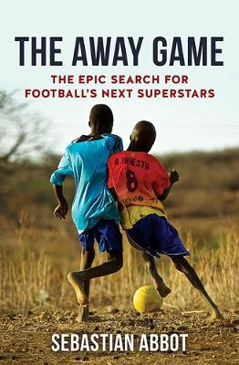 The Away Game: The Epic Search for Football's Next Superstars (Paperback)