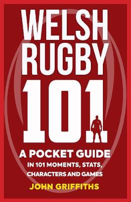 Welsh Rugby 101: A Pocket Guide in 101 Moments, Stats, Characters and Games (Paperback)