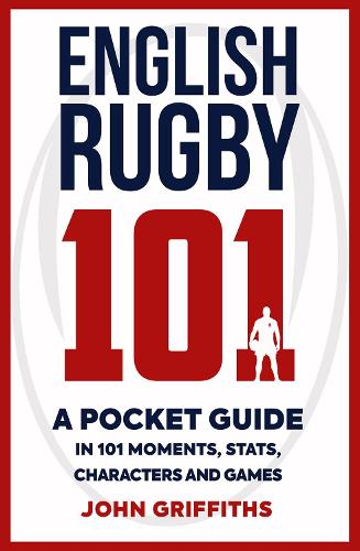 English Rugby 101: A Pocket Guide in 101 Moments, Stats, Characters and Games (Paperback)