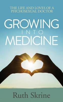 Growing into Medicine: The Life and Loves of a Psychosexual Doctor (Paperback)