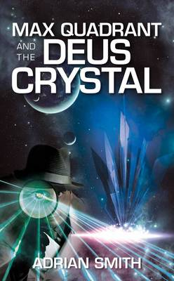Max Quadrant and the Deus Crystal - Max Quadrant 2 (Paperback)