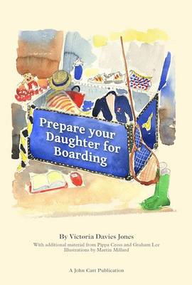 Prepare your daughter for boarding: Ensuring Your Daughter is Ready to Get the Most out of Boarding School (Paperback)