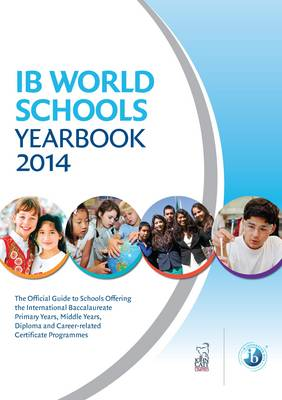 IB World Schools Yearbook 2014: The Official Guide to Schools Offering the International Baccalaureate Primary Years, Middle Years and Diploma Programmes (Paperback)