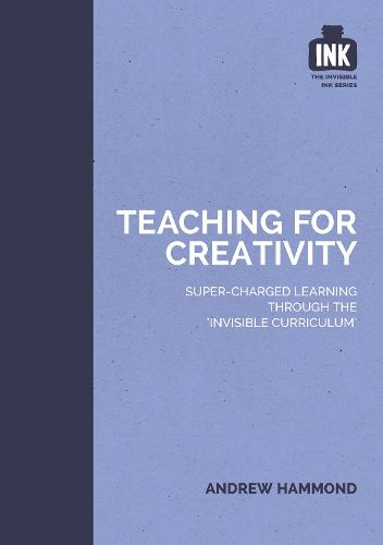 Teaching for Creativity - The Invisible Curriculum 2 (Paperback)