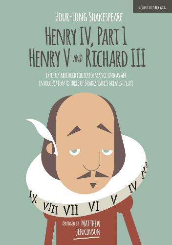 Hour-Long Shakespeare: Henry IV (Part 1) Henry V and Richard III - The Hour-long Shakespeare Series 1 (Paperback)