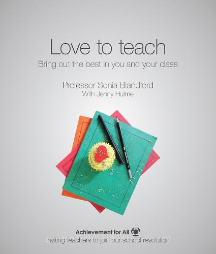 Love to Teach: Bring Out the Best in You and Your Class - 101 Ways to Achievement for All (Paperback)