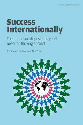 Success Internationally: The Important Dispositions You'll Need for Thriving Abroad (Paperback)