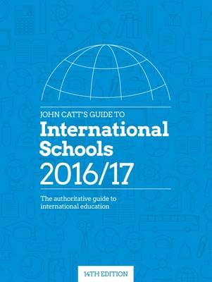 John Catt's Guide to International Schools: The Authoritative Guide to International Schools and International Education (Paperback)