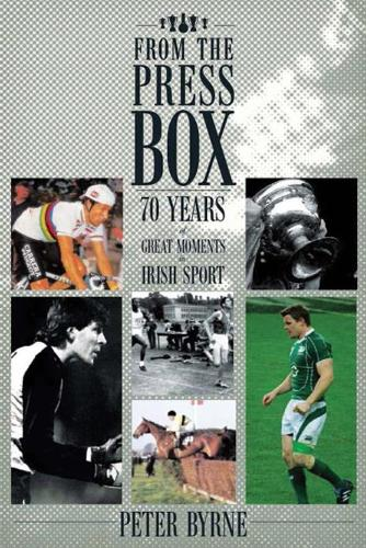 From the Press Box: Seventy Years of Great Moments in Irish Sport (Paperback)