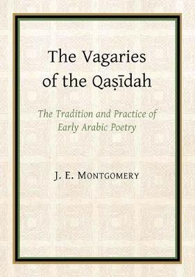The Vagaries of the Qasidah - Gibb Memorial Trust Arabic Studies (Paperback)