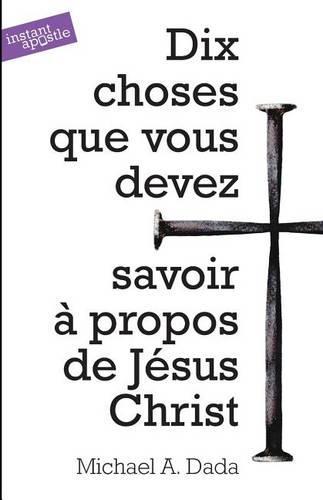 Dix Choses Que Vous Devez Savoir a Propos De Jesus Christ (Paperback)