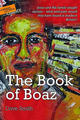 The Book of Boaz: Jesus and His Family Sought Asylum - What Welcome Would They Have Found in Modern Britain? (Paperback)