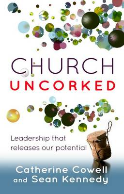 Church Uncorked: Leadership That Releases Our Potential (Paperback)