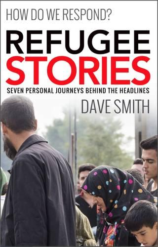 Refugee Stories: Seven Personal Journeys Behind the Headlines (Paperback)