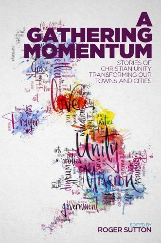 A Gathering Momentum: Stories of Christian Unity Transforming Our Towns and Cities (Paperback)