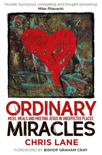 Ordinary Miracles: Mess, Meals and Meeting Jesus in Unexpected Places (Paperback)