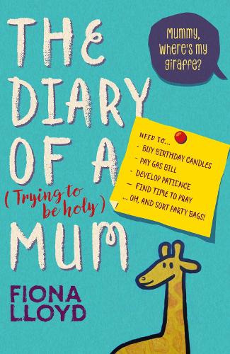 The Diary of a (Trying to be Holy) Mum: Mummy, Where's My Giraffe? (Paperback)