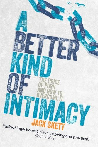 A Better Kind of Intimacy: The Price of Porn and How to Overcome It (Paperback)