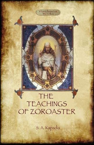 The Teachings of Zoroaster, and the philosophy of the Parsi religion (Paperback)