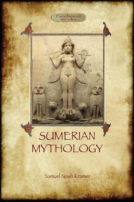 Sumerian Mythology: a study of spiritual and literary achievement in the Third Millennium B.C. (Paperback)