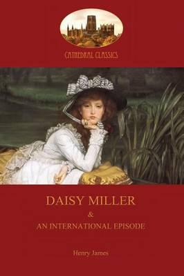 Daisy Miller: A Study, and An International Episode (Paperback)