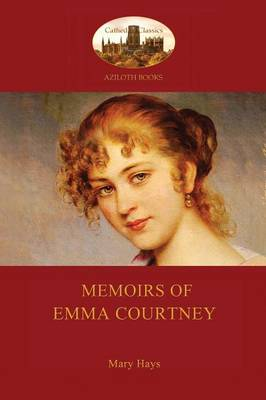 Memoirs of Emma Courtney - An 18th Century Feminist Classic (Aziloth Books) (Paperback)