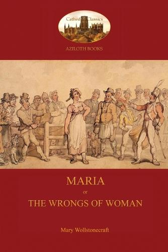 Maria, or the Wrongs of Woman (Aziloth Books) (Paperback)