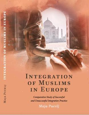 Integration of Muslims in Europe: Comparative Study of Successful and Unsuccessful Integration Practice (Paperback)