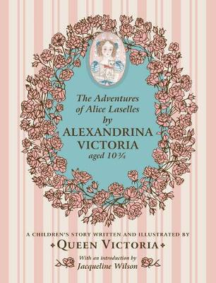 Adventures of Alice Laselles: A children's story written and illustrated by Queen Victoria (Hardback)