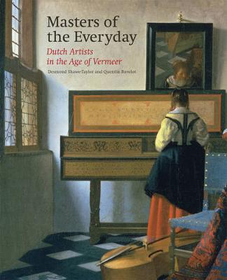 Masters of the Everyday: Dutch Artists in the Age of Vermeer (Hardback)