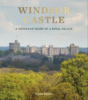 Windsor Castle: A Thousand Years of A Royal Palace (Hardback)