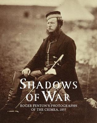 Shadows of War: Roger Fenton's Photographs of the Crimea, 1855 (Hardback)