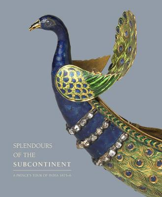 Splendours of the Subcontinent: A Prince's Tour of India, 1875-6 (Hardback)