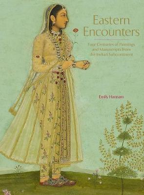 Eastern Encounters: Four Centuries of Paintings and Manuscripts from the Indian Subcontinent (Hardback)